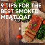 9 tips for the best smoked meatloaf
