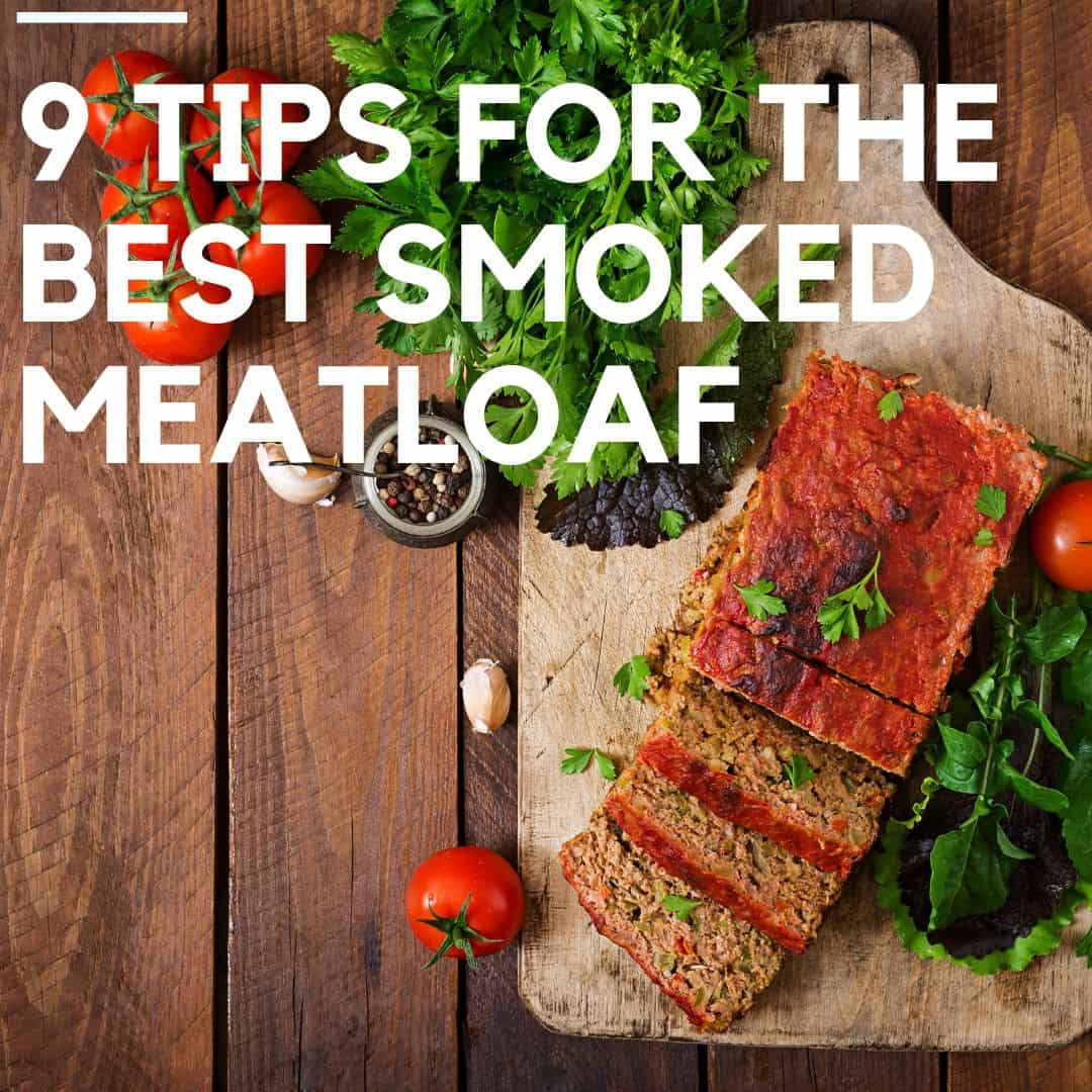 Smoked meatloaf recipes + 9 pro tips to cook the perfect meatloaf