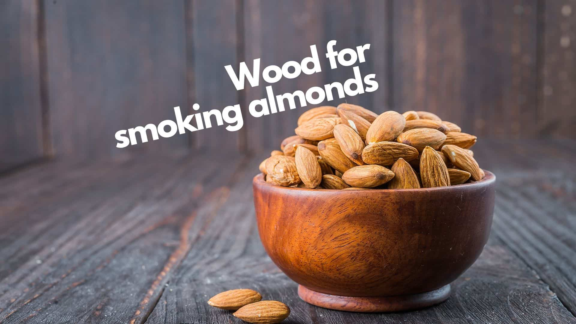Best Wood For Smoking Almonds 4 Top Choices Amp 5 To Avoid