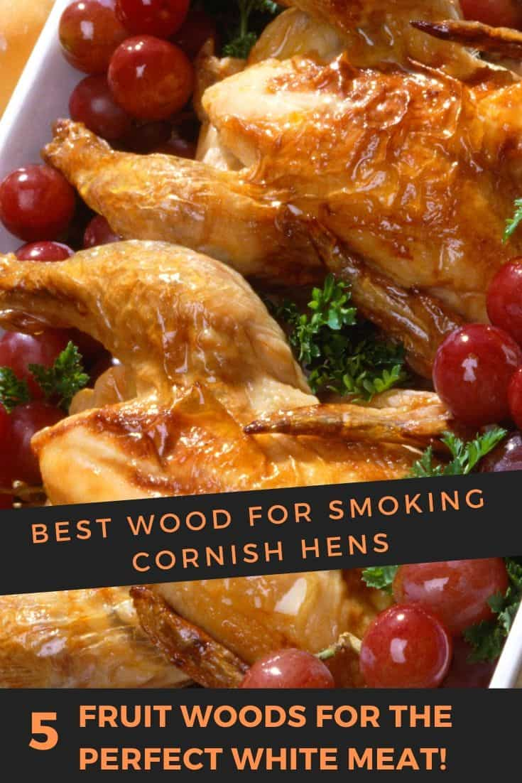 Best wood for smoking Cornish Hens | 8 fruit and hard woods