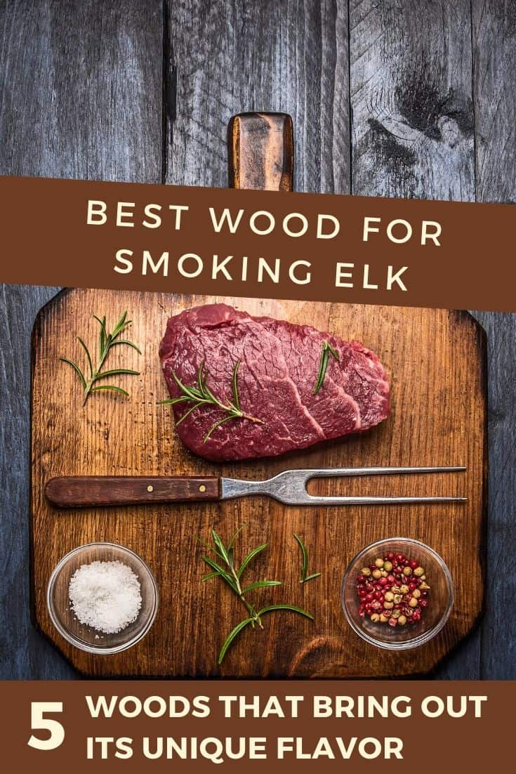 Best Wood for Smoking Elk | 5 woods that really bring out its flavor