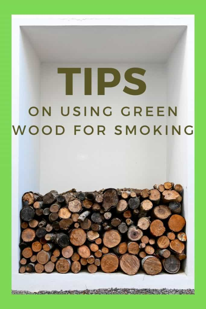 Tips on using green wood for smoking