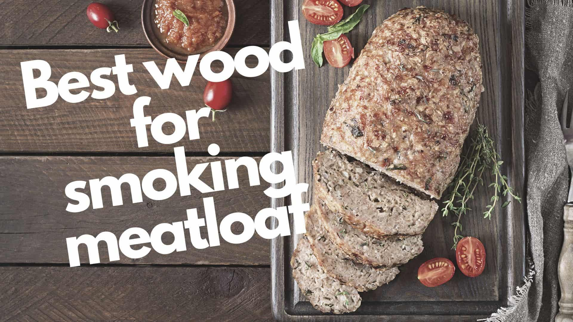 Best wood for smoking meatloaf | 5 wood choices & some to avoid