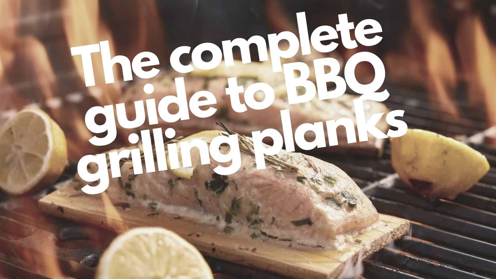Complete guide to the best grilling planks & delicious BBQ food