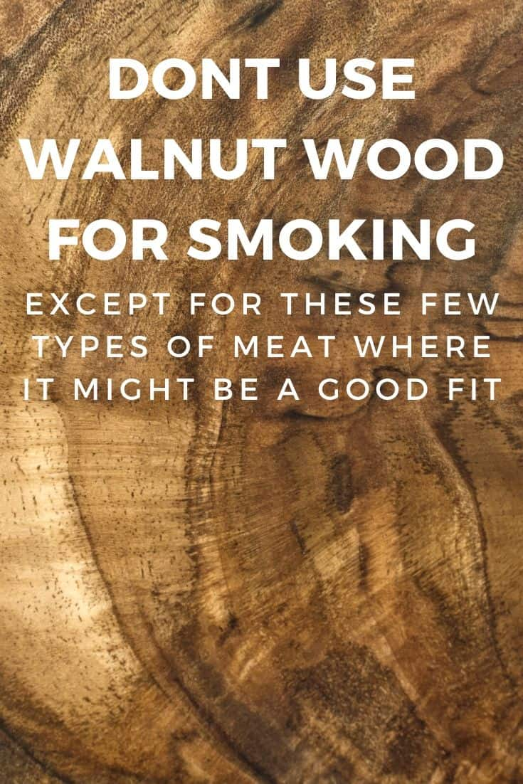 Dont use walnut wood for smoking