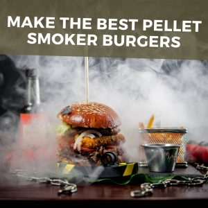 Make the best pellet smoker burgers