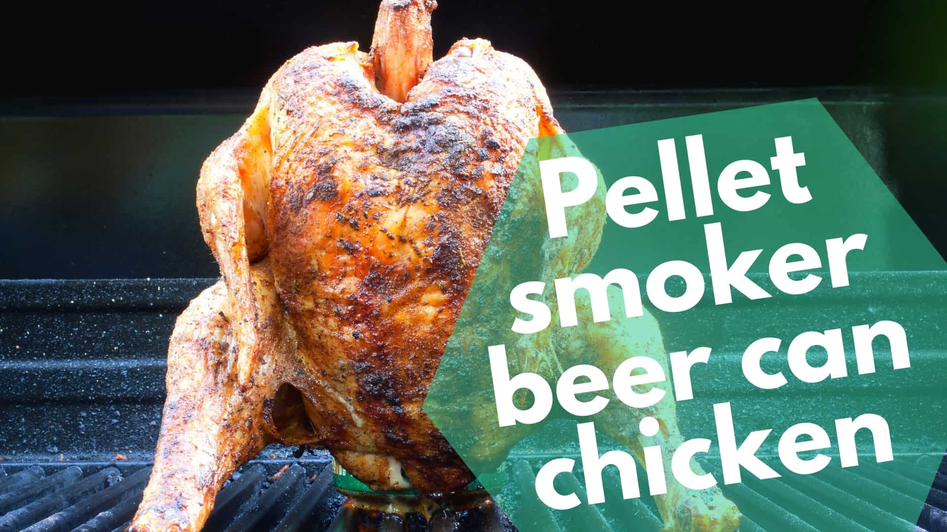 Pellet Smoker Beer Can Chicken | Mouthwatering Recipe + How-To
