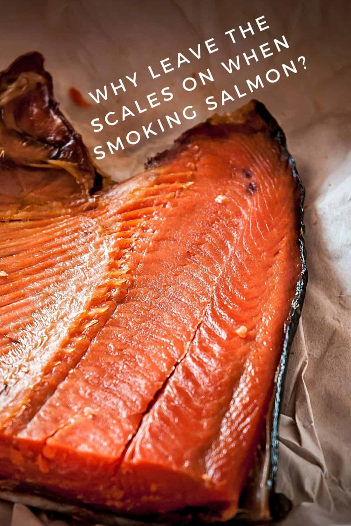 Why leave the scales on when smoking salmon
