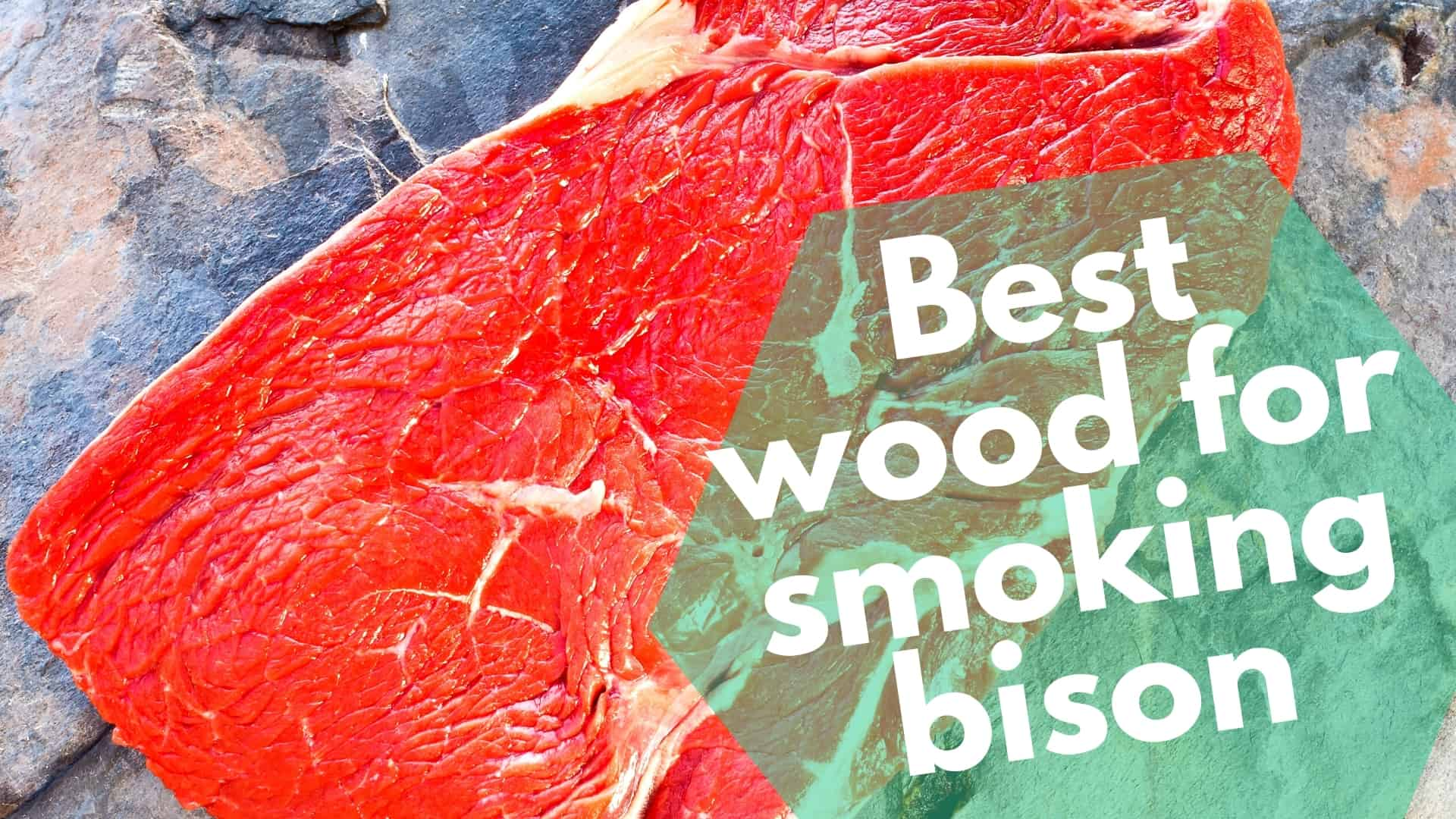 Best Wood for Smoking Bison | Top Tips for the Tastiest Result