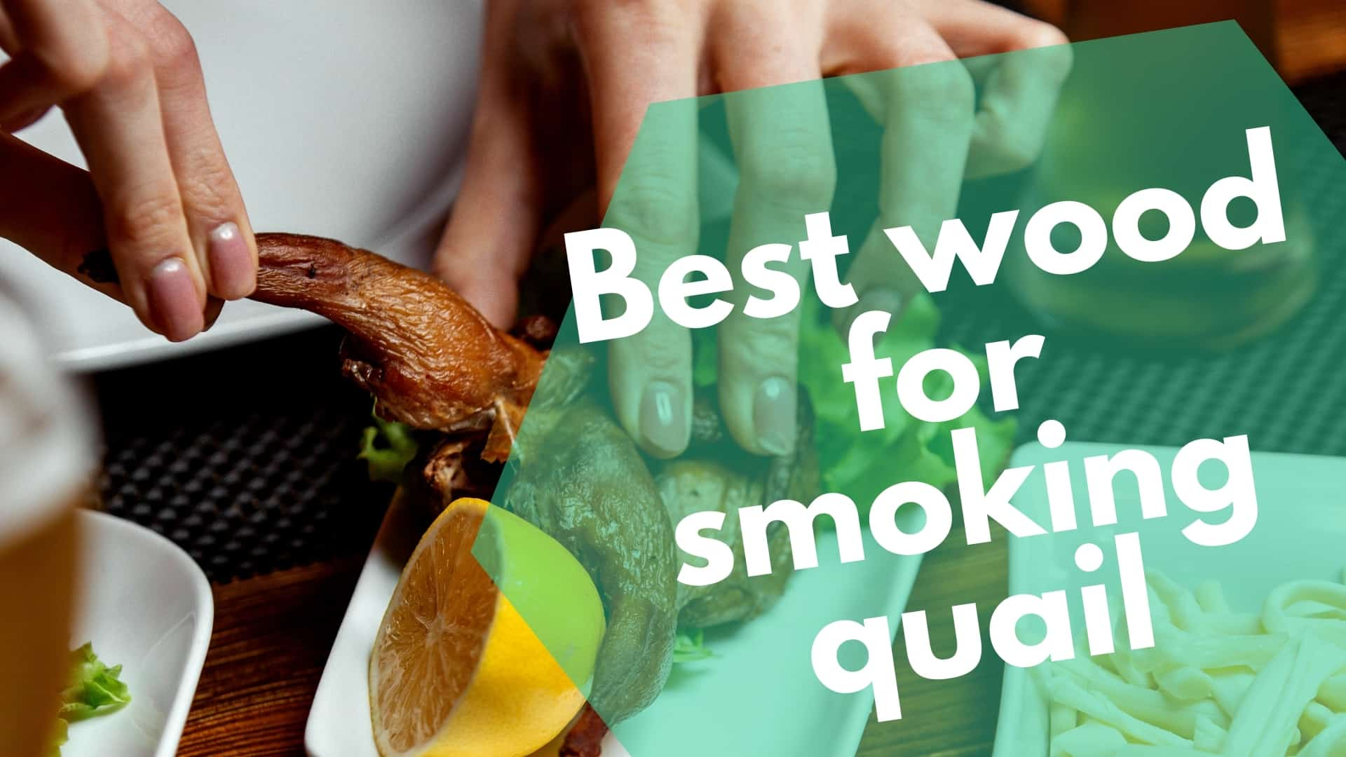 Best wood for smoking quail