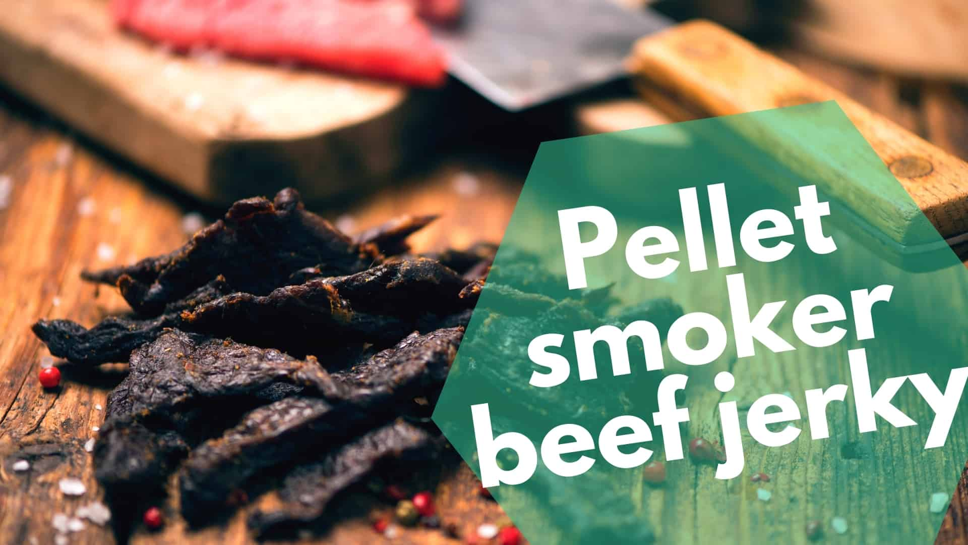 Unknown secret to the best Pellet Smoker Beef Jerky Recipe