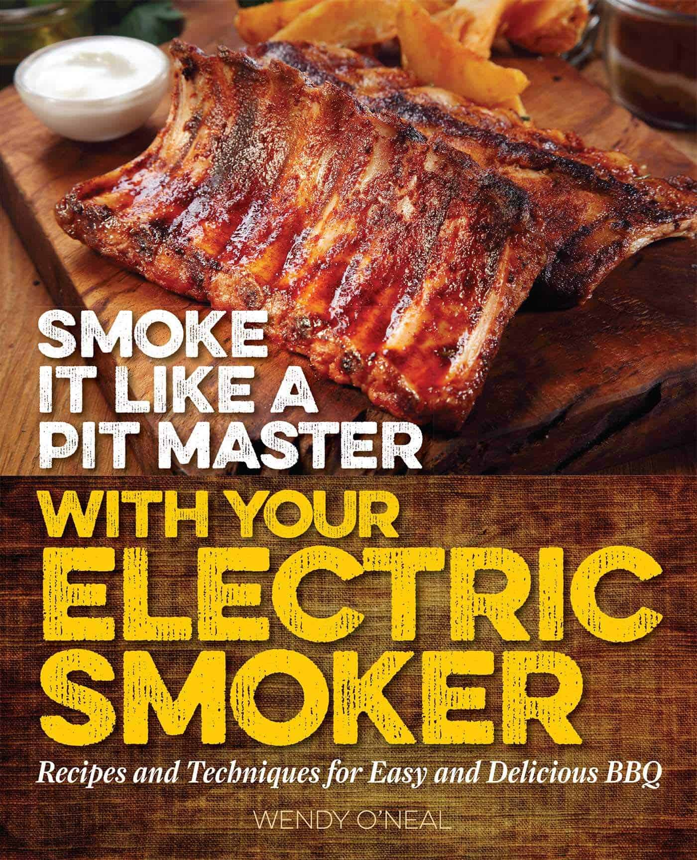 Best for beginners- Smoke It Like a Pit Master with Your Electric Smoker- Recipes and Techniques for Easy and Delicious BBQ by Wendy O'Neal