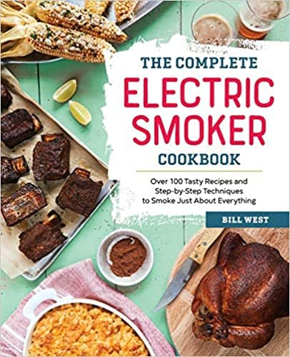 Best for unique recipes- The Complete Electric Smoker Cookbook- Over 100 Tasty Recipes and Step-by-Step Techniques to Smoke Just About Everything by Bill West