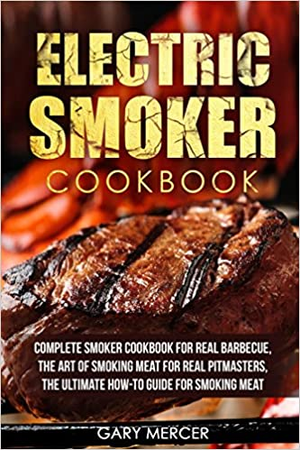 Best overall comprehensive guide- Electric Smoker Cookbook- Complete Smoker Cookbook For Real Barbecue