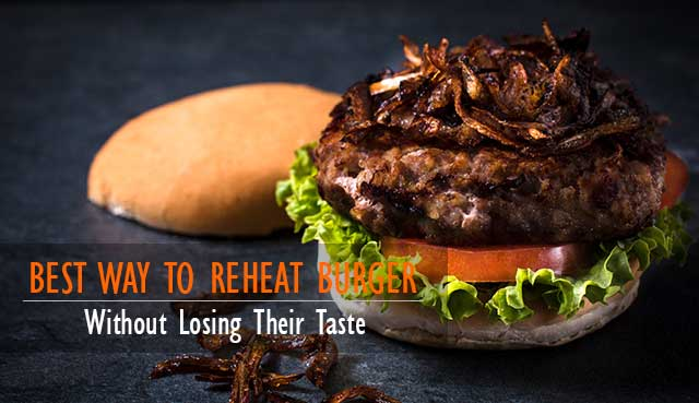 Best Way to Reheat a Burger Without Losing Their Taste